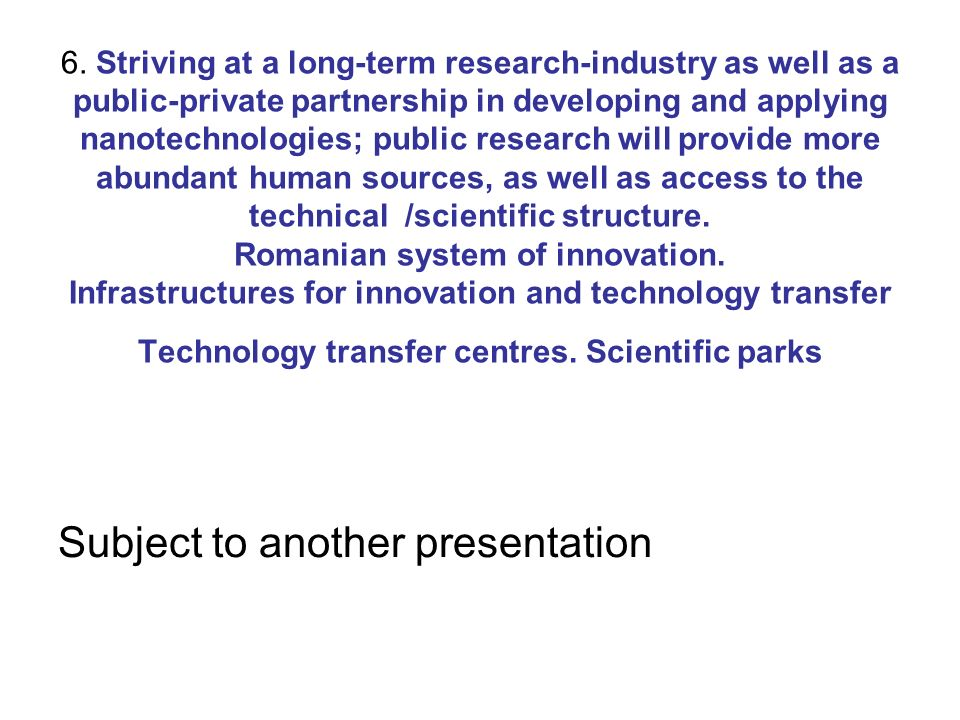 6. Striving at a long-term research-industry as well as a public-private partnership in developing and applying nanotechnologies; public research will