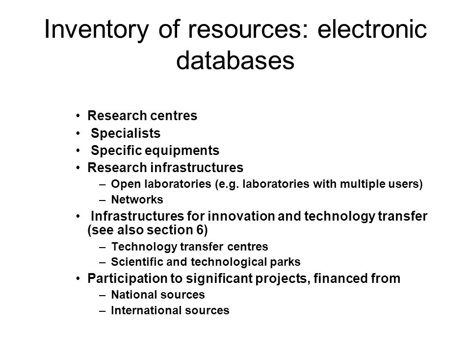 Inventory of resources: electronic databases Research centres Specialists Specific equipments Research infrastructures –Open laboratories (e.g.