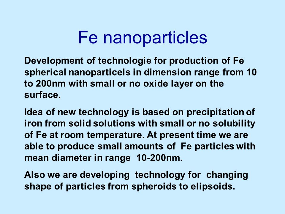 Fe nanoparticles Development of technologie for production of Fe spherical nanoparticels in dimension range from 10 to 200nm with small or no oxide la