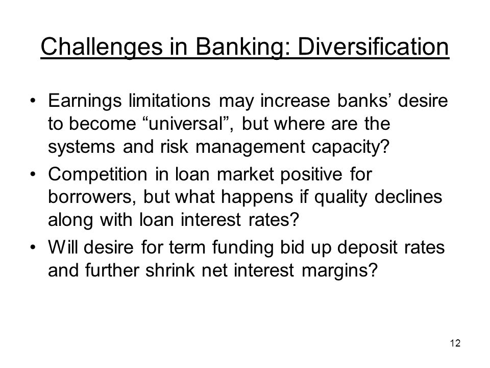 12 Challenges in Banking: Diversification Earnings limitations may increase banks desire to become universal, but where are the systems and risk management capacity.