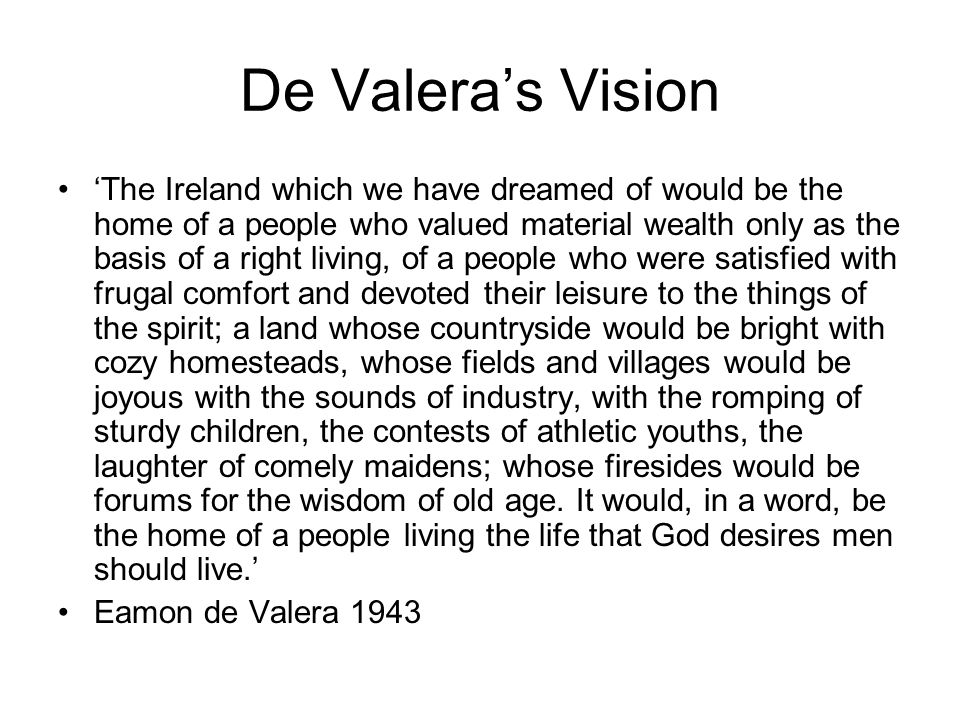 De Valeras Vision The Ireland which we have dreamed of would be the home of a people who valued material wealth only as the basis of a right living, o