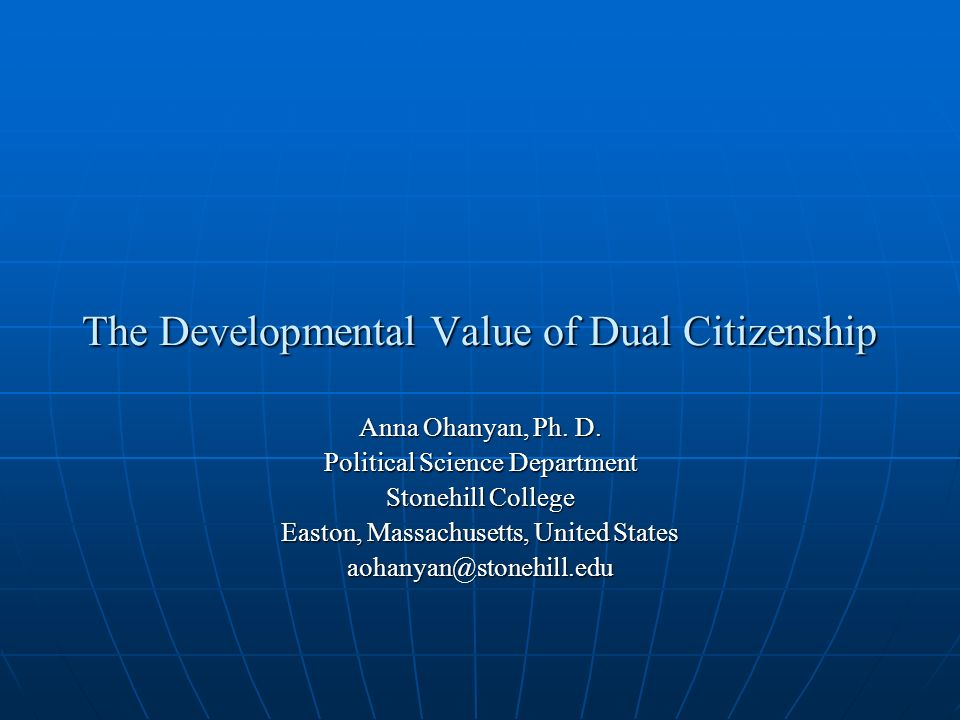 The Developmental Value of Dual Citizenship Anna Ohanyan, Ph.