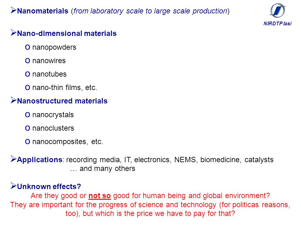 Nanomaterials (from laboratory scale to large scale production) Nano-dimensional materials o nanopowders o nanowires o nanotubes o nano-thin films, etc.