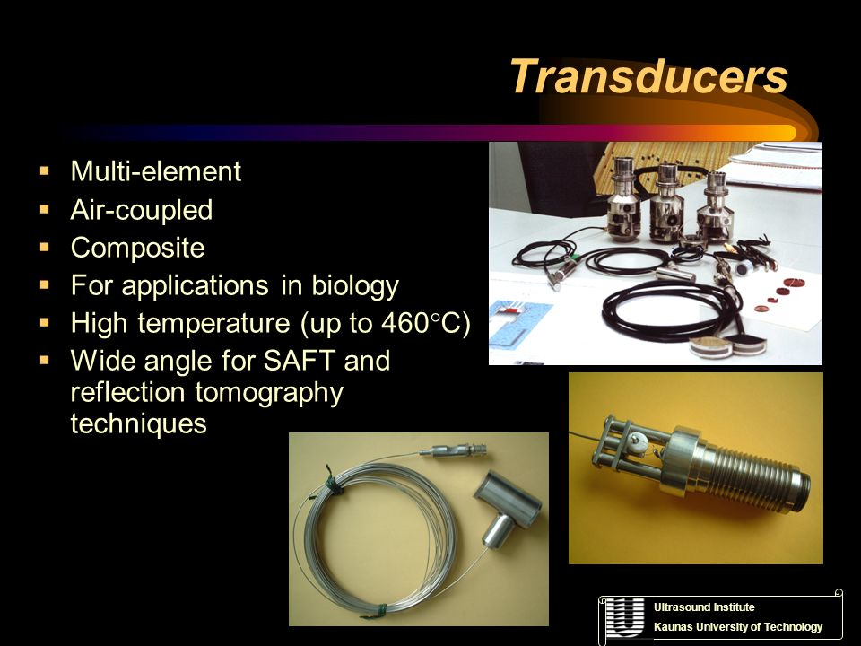 Ultrasound Institute Kaunas University of Technology Transducers Multi-element Air-coupled Composite For applications in biology High temperature (up