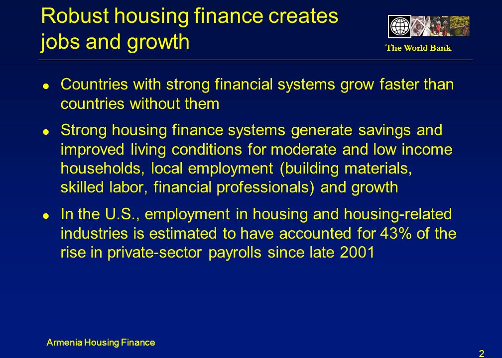 The World Bank Armenia Housing Finance 1 Overview l The Armenian housing finance market holds promise, banks are lending to upper income households l