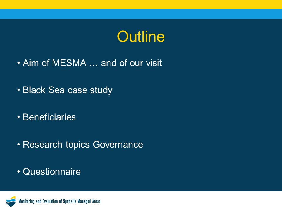 Outline Aim of MESMA … and of our visit Black Sea case study Beneficiaries Research topics Governance Questionnaire