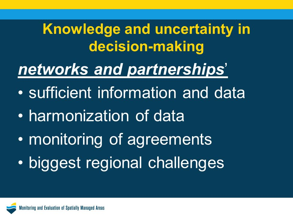 Knowledge and uncertainty in decision-making networks and partnerships sufficient information and data harmonization of data monitoring of agreements biggest regional challenges