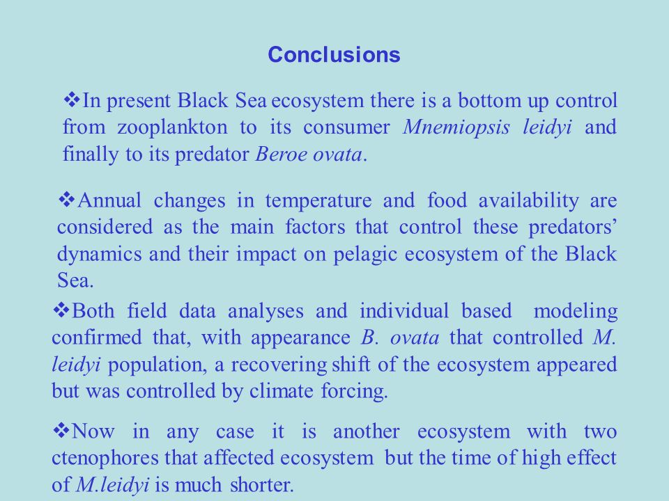Conclusions In present Black Sea ecosystem there is a bottom up control from zooplankton to its consumer Mnemiopsis leidyi and finally to its predator Beroe ovata.