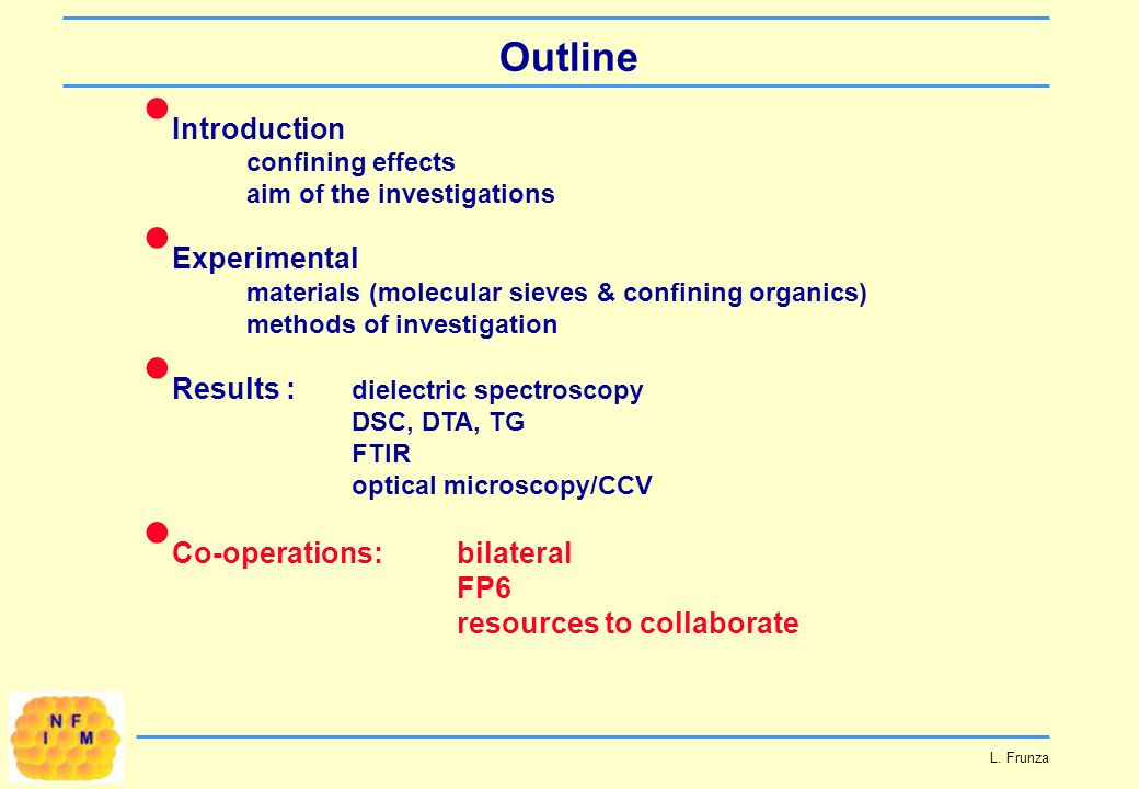 Outline L. Frunza Introduction confining effects aim of the investigations Experimental materials (molecular sieves & confining organics) methods of i