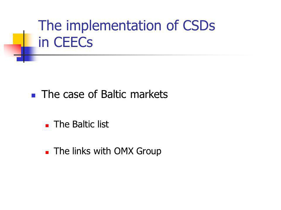 The implementation of CSDs in CEECs The case of Baltic markets The Baltic list The links with OMX Group
