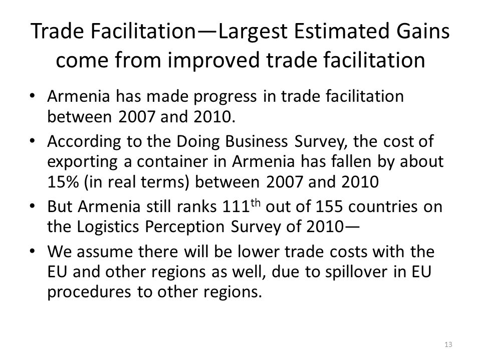 Trade FacilitationLargest Estimated Gains come from improved trade facilitation Armenia has made progress in trade facilitation between 2007 and 2010.