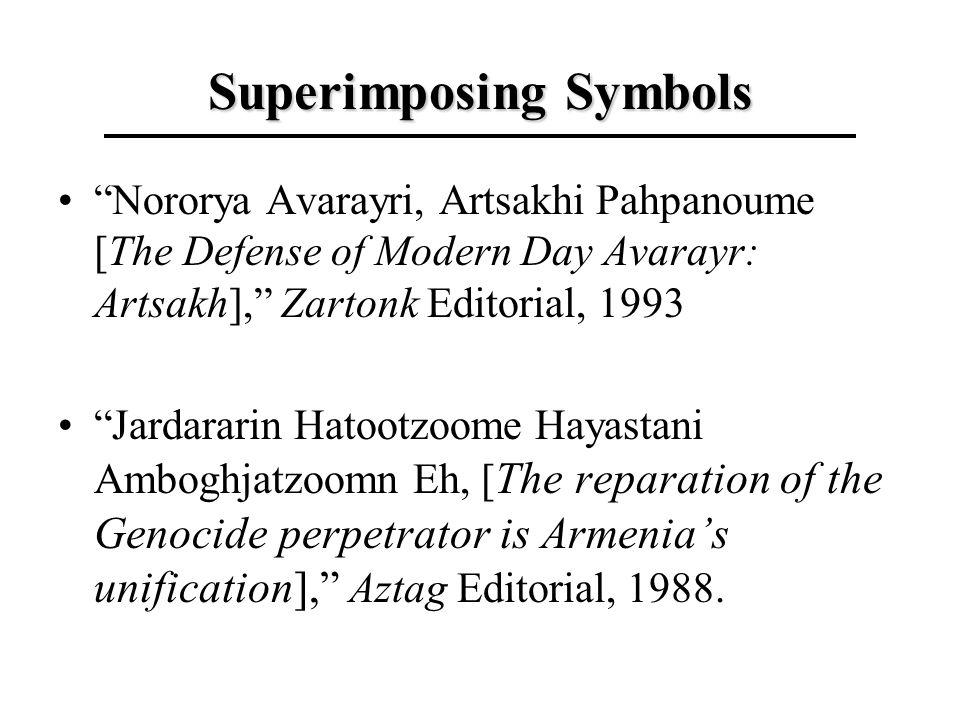 Superimposing Symbols Nororya Avarayri, Artsakhi Pahpanoume [The Defense of Modern Day Avarayr: Artsakh], Zartonk Editorial, 1993 Jardararin Hatootzoome Hayastani Amboghjatzoomn Eh, [ The reparation of the Genocide perpetrator is Armenias unification], Aztag Editorial, 1988.