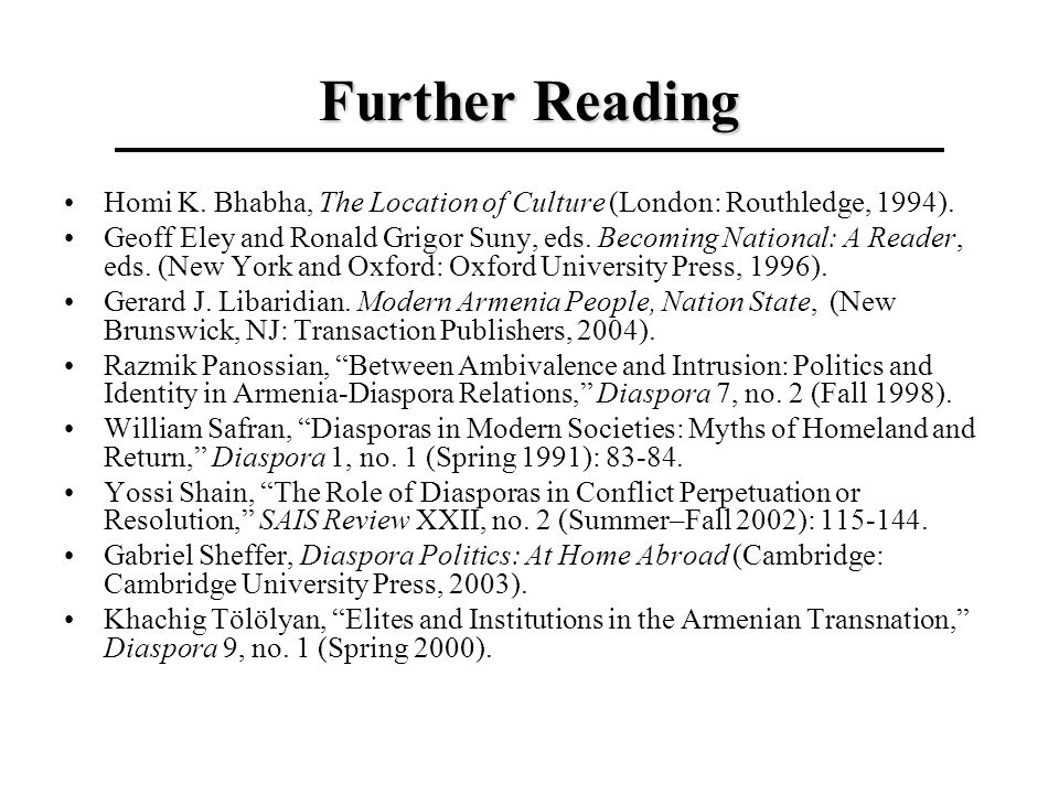 Further Reading Homi K. Bhabha, The Location of Culture (London: Routhledge, 1994). Geoff Eley and Ronald Grigor Suny, eds. Becoming National: A Reade