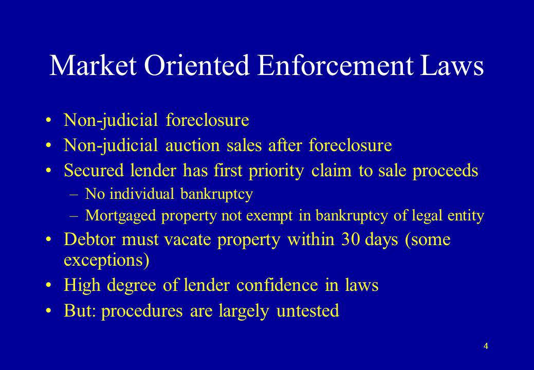 4 Market Oriented Enforcement Laws Non-judicial foreclosure Non-judicial auction sales after foreclosure Secured lender has first priority claim to sale proceeds –No individual bankruptcy –Mortgaged property not exempt in bankruptcy of legal entity Debtor must vacate property within 30 days (some exceptions) High degree of lender confidence in laws But: procedures are largely untested