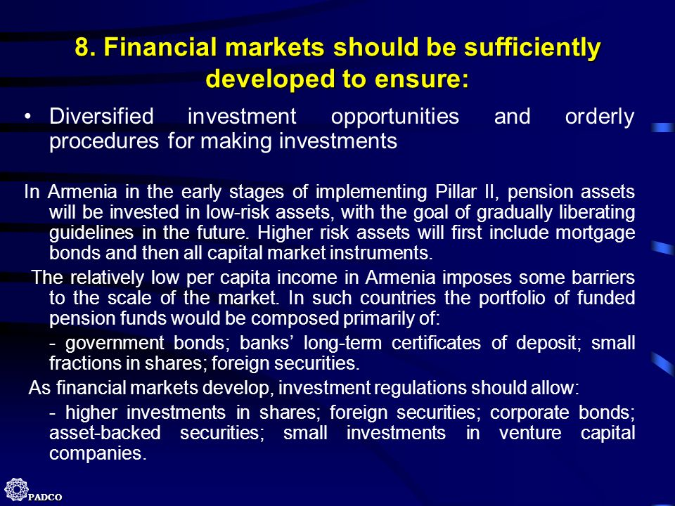 PADCO 8. Financial markets should be sufficiently developed to ensure: Diversified investment opportunities and orderly procedures for making investme