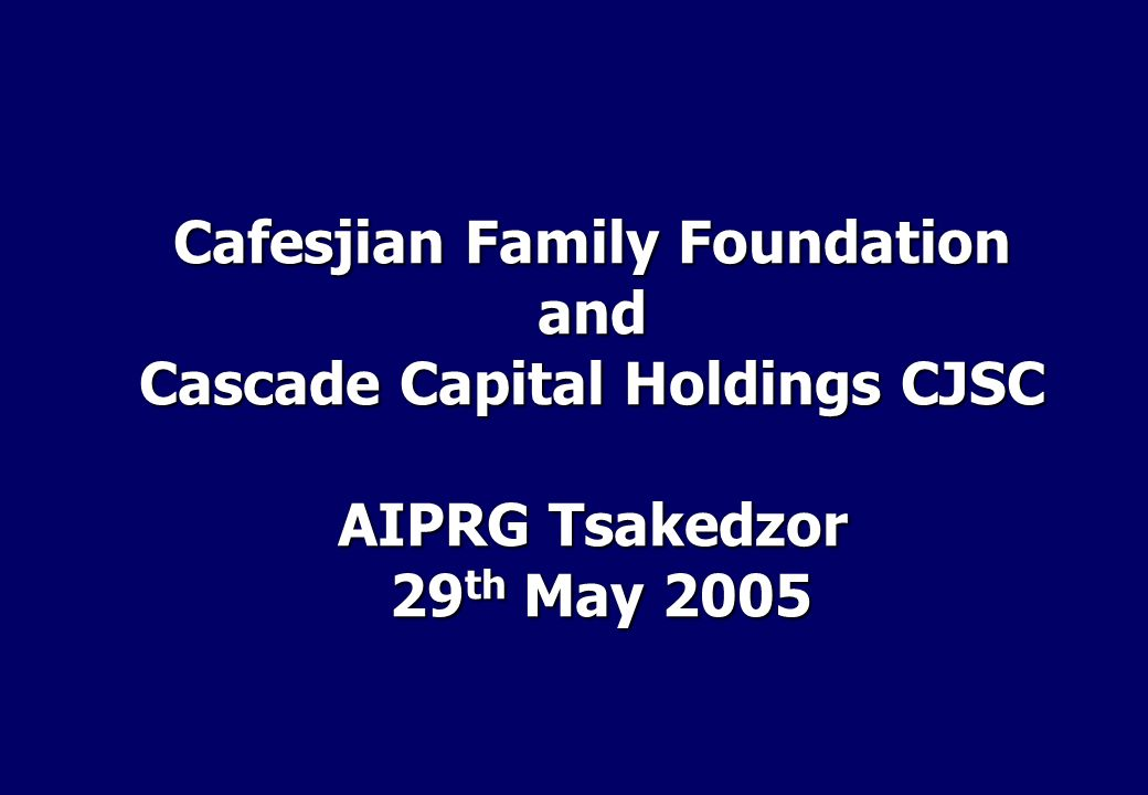 Cafesjian Family Foundation A United States non-profit, tax exempt, 501(c)3 organization A United States non-profit, tax exempt, 501(c)3 organization Significant financial resources Significant financial resources Leading investor and donor in Armenia Leading investor and donor in Armenia Mission Promote the well being of Armenians Promote the well being of Armenians Foster economic development and western-oriented values in Armenia Foster economic development and western-oriented values in Armenia.
