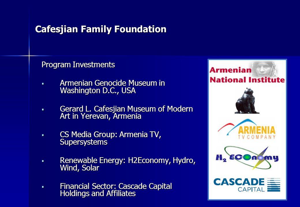 Cafesjian Family Foundation Grant Recipients include: American University of Armenia Armenian General Benevolent Union Armenian Assembly of America Armenia Tree Project Orran Benevolent NGO Armenia Fund