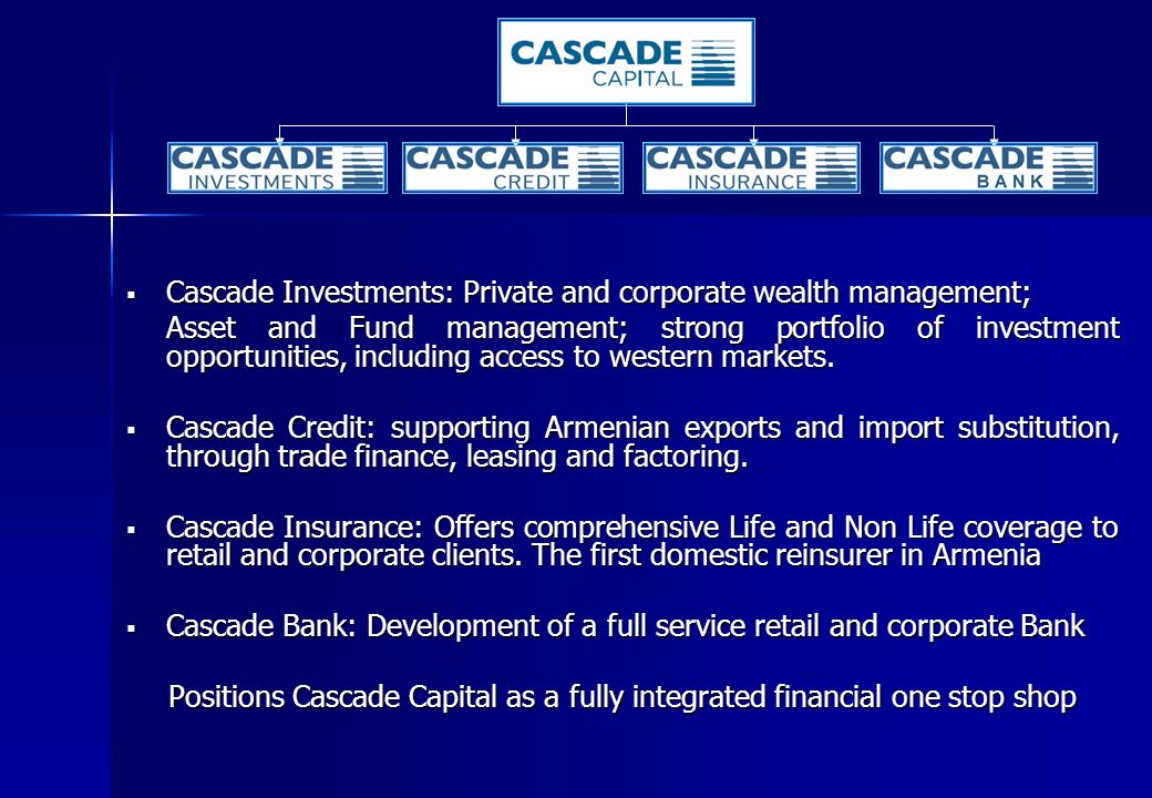 Cascade Investments: Private and corporate wealth management; Cascade Investments: Private and corporate wealth management; Asset and Fund management; strong portfolio of investment opportunities, including access to western markets.