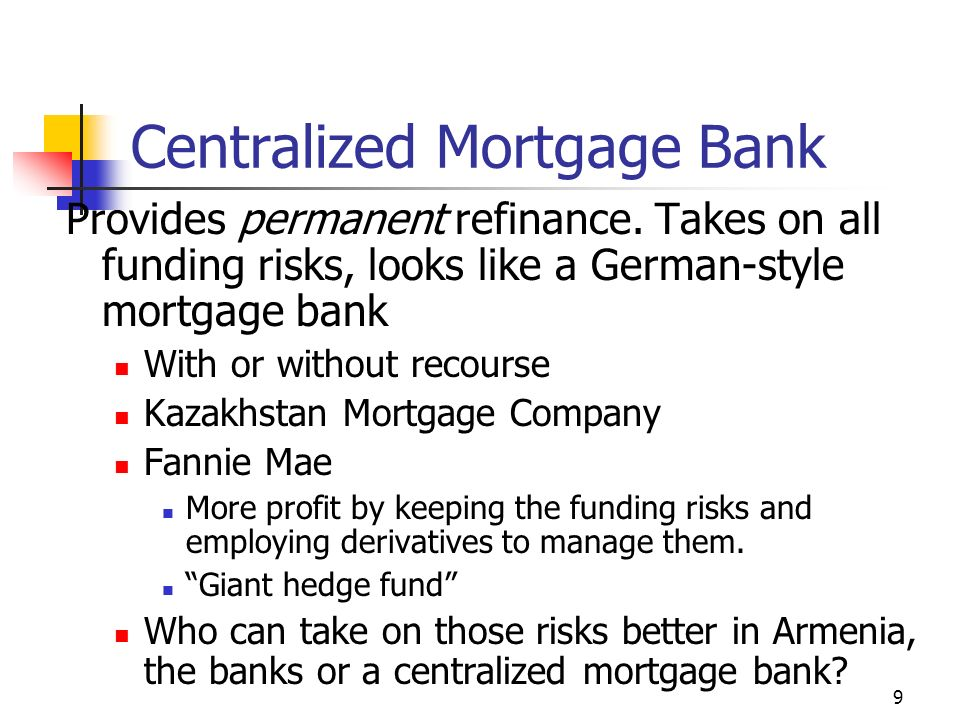 9 Centralized Mortgage Bank Provides permanent refinance.