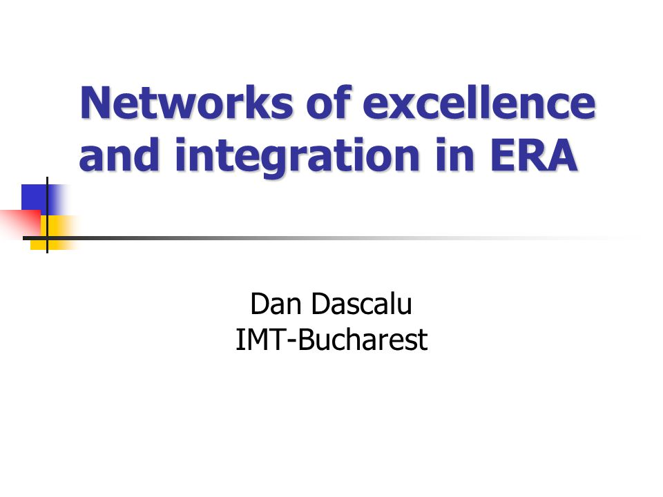 Networks of excellence and integration in ERA Dan Dascalu IMT-Bucharest
