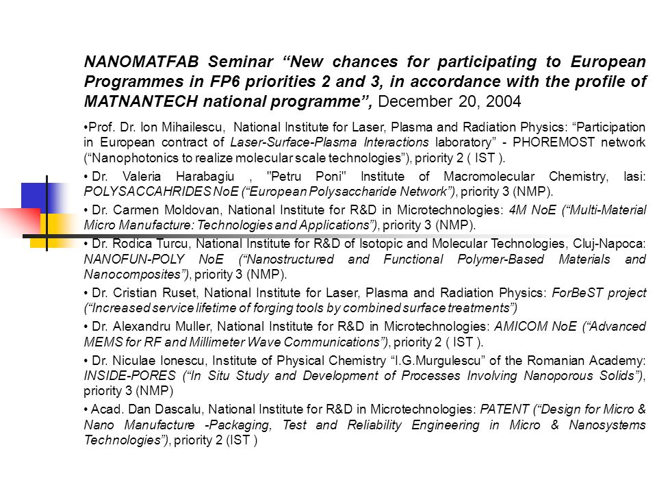 NANOMATFAB Seminar New chances for participating to European Programmes in FP6 priorities 2 and 3, in accordance with the profile of MATNANTECH national programme, December 20, 2004 Prof.