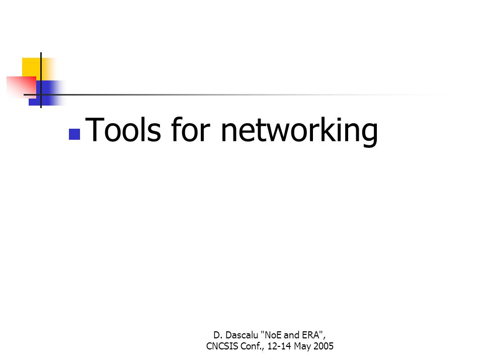 D. Dascalu NoE and ERA , CNCSIS Conf., May 2005 Tools for networking