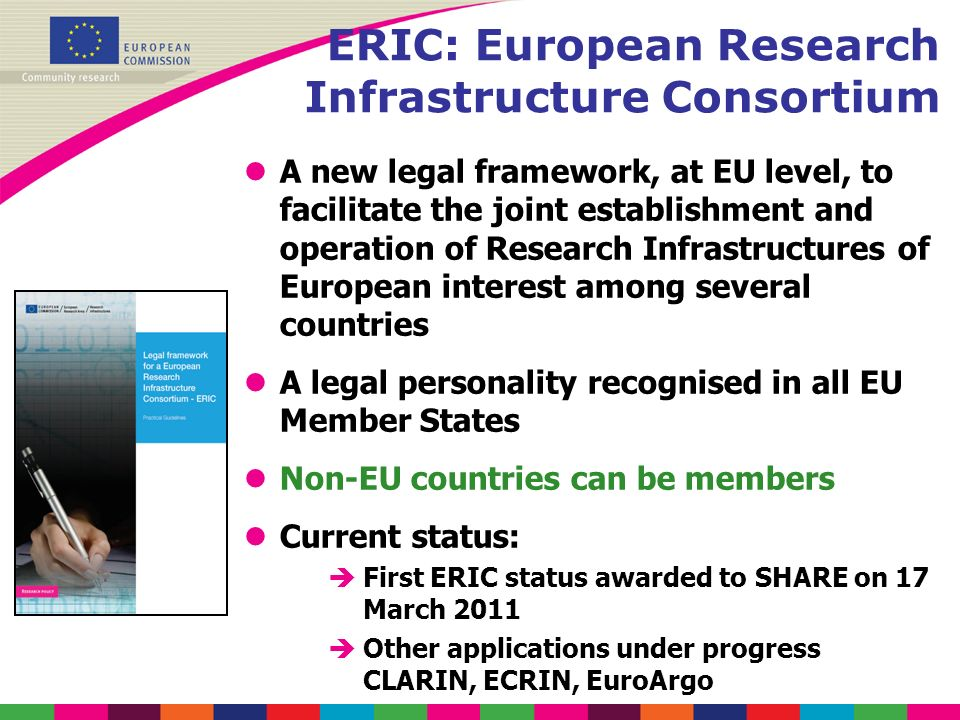ERIC: European Research Infrastructure Consortium lA new legal framework, at EU level, to facilitate the joint establishment and operation of Research