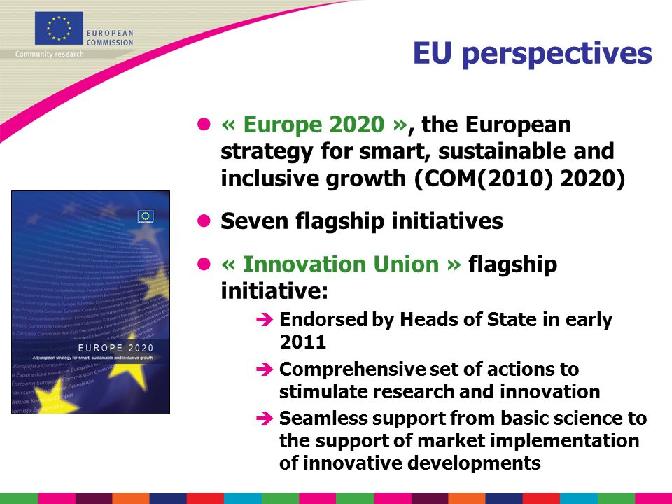 l« Europe 2020 », the European strategy for smart, sustainable and inclusive growth (COM(2010) 2020) lSeven flagship initiatives l« Innovation Union »