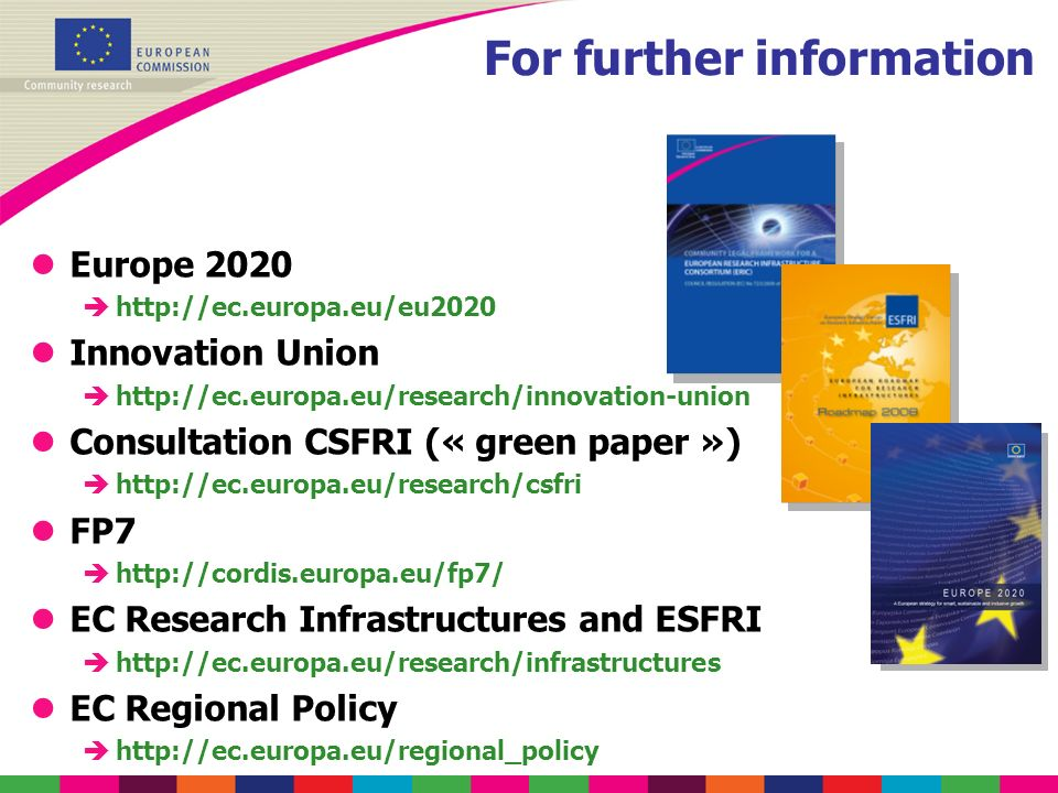 For further information lEurope 2020 èhttp://ec.europa.eu/eu2020 lInnovation Union èhttp://ec.europa.eu/research/innovation-union lConsultation CSFRI