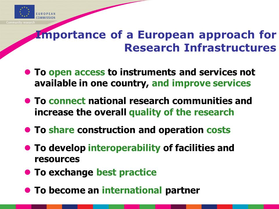 Importance of a European approach for Research Infrastructures lTo open access to instruments and services not available in one country, and improve s