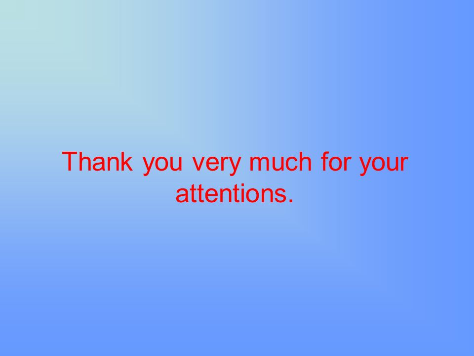 Thank you very much for your attentions.