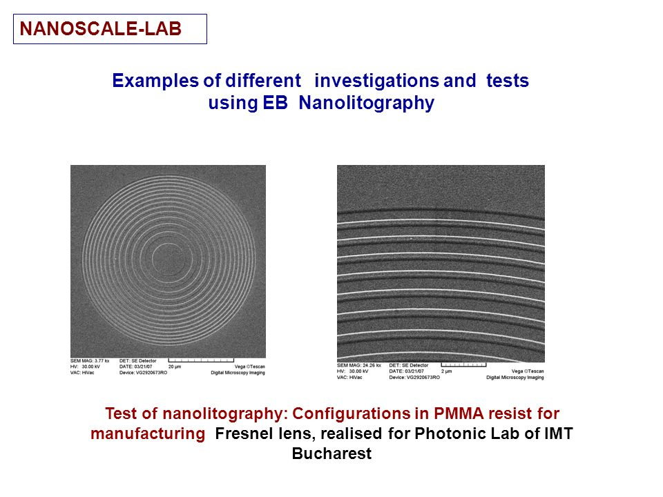 Examples of different investigations and tests using EB Nanolitography Test of nanolitography: Configurations in PMMA resist for manufacturing Fresnel