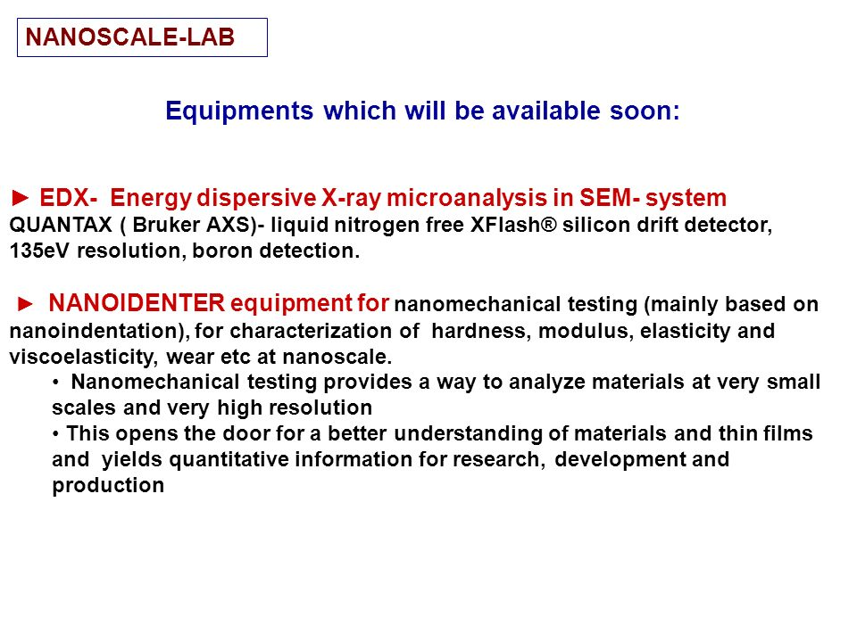 Equipments which will be available soon: EDX- Energy dispersive X-ray microanalysis in SEM- system QUANTAX ( Bruker AXS)- liquid nitrogen free XFlash®