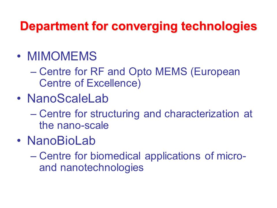 Department for converging technologies MIMOMEMS –Centre for RF and Opto MEMS (European Centre of Excellence) NanoScaleLab –Centre for structuring and