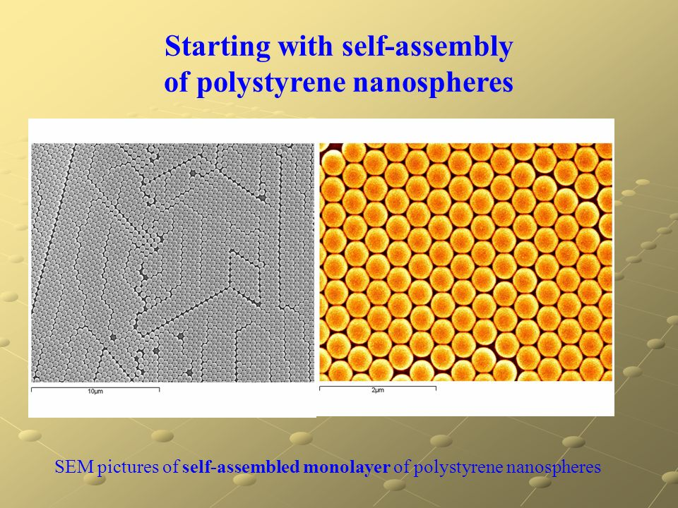 SEM pictures of self-assembled monolayer of polystyrene nanospheres Starting with self-assembly of polystyrene nanospheres
