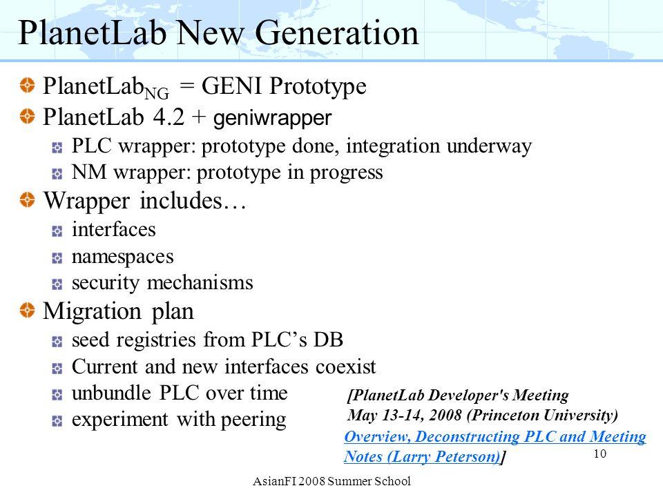 PlanetLab New Generation PlanetLab NG = GENI Prototype PlanetLab 4.2 + geniwrapper PLC wrapper: prototype done, integration underway NM wrapper: proto