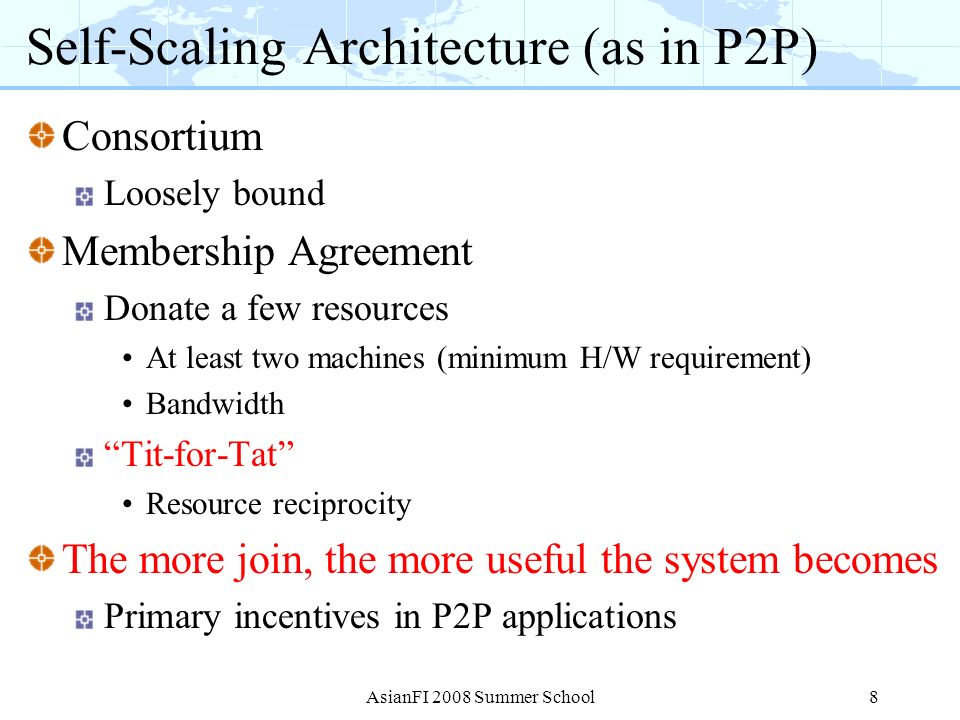 Self-Scaling Architecture (as in P2P) Consortium Loosely bound Membership Agreement Donate a few resources At least two machines (minimum H/W requirem