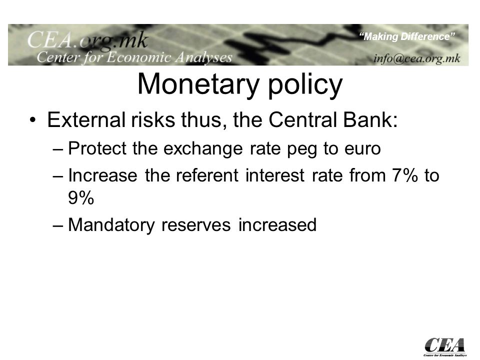 Making Difference Monetary policy External risks thus, the Central Bank: –Protect the exchange rate peg to euro –Increase the referent interest rate from 7% to 9% –Mandatory reserves increased
