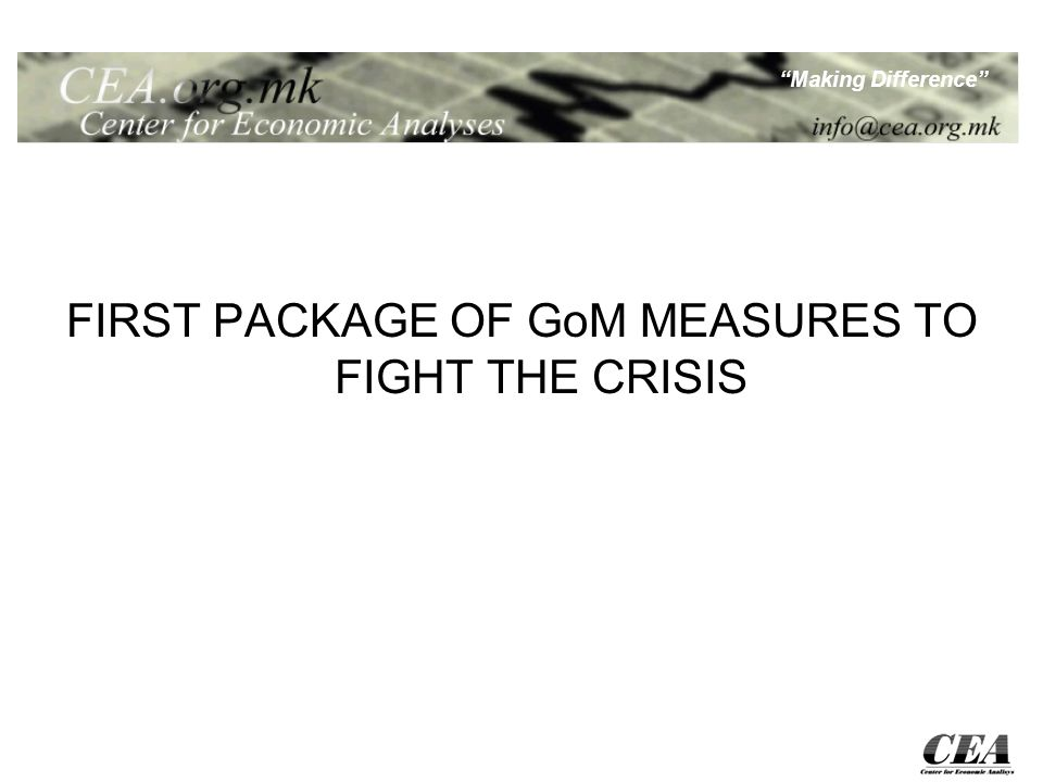Making Difference FIRST PACKAGE OF GoM MEASURES TO FIGHT THE CRISIS