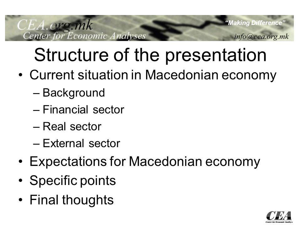 Making Difference Structure of the presentation Current situation in Macedonian economy –Background –Financial sector –Real sector –External sector Expectations for Macedonian economy Specific points Final thoughts