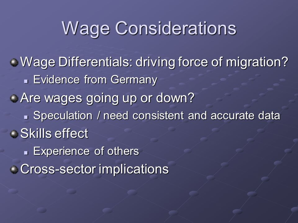Wage Considerations Wage Differentials: driving force of migration? Evidence from Germany Evidence from Germany Are wages going up or down? Speculatio