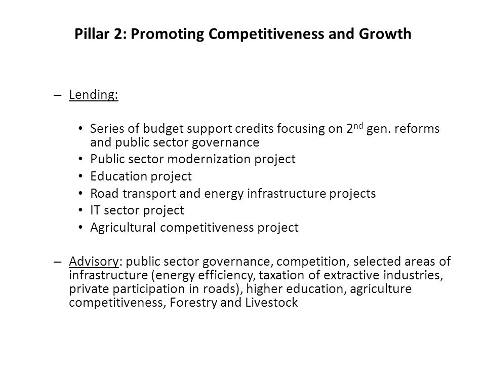 Pillar 2: Promoting Competitiveness and Growth – Lending: Series of budget support credits focusing on 2 nd gen. reforms and public sector governance