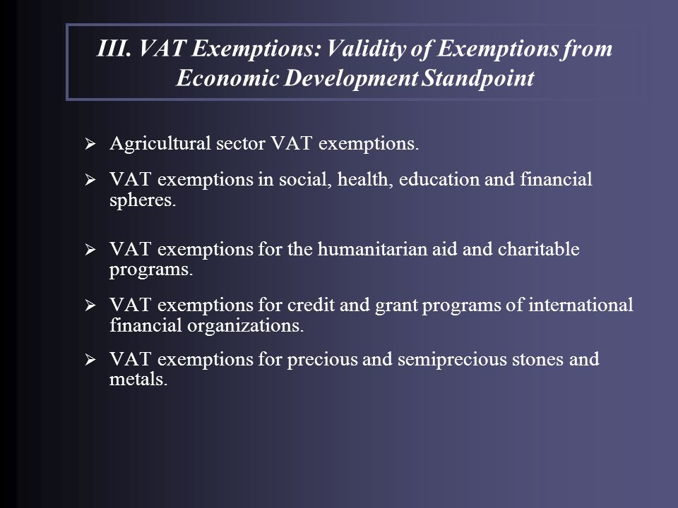 Agricultural sector VAT exemptions. VAT exemptions in social, health, education and financial spheres. VAT exemptions for the humanitarian aid and cha