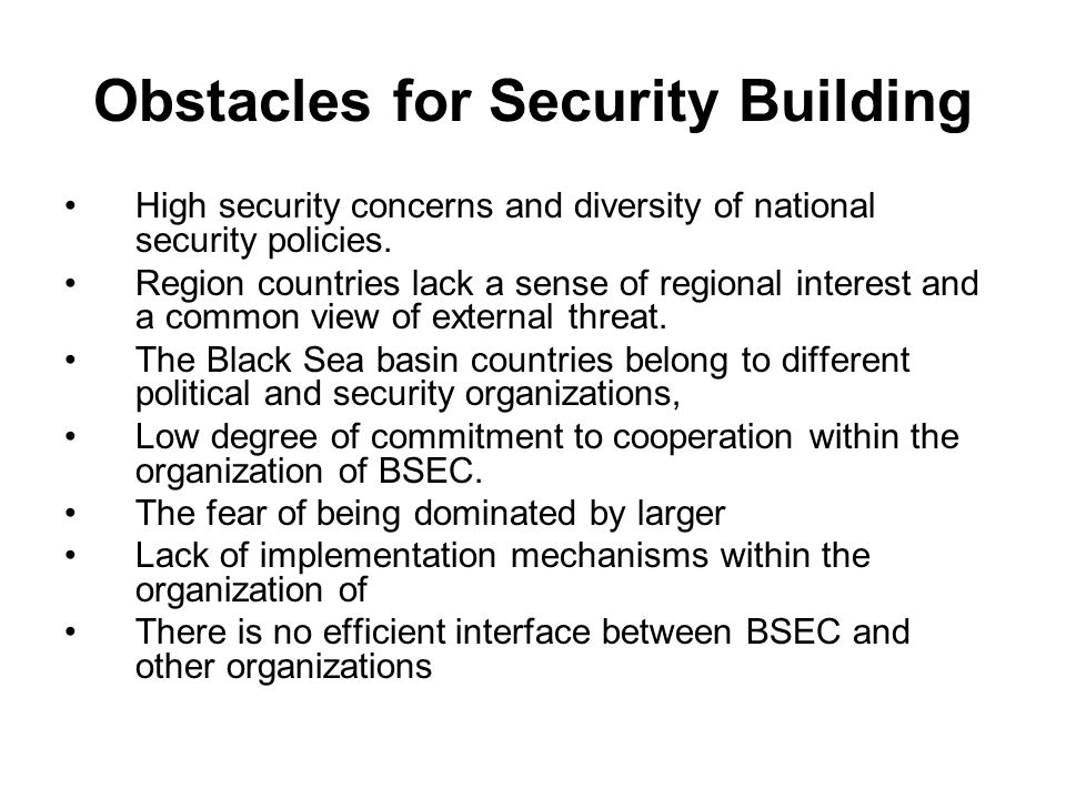 Obstacles for Security Building High security concerns and diversity of national security policies. Region countries lack a sense of regional interest