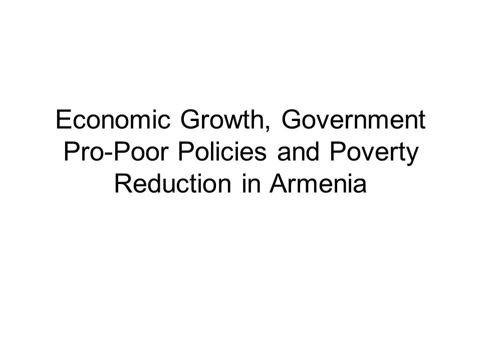 Economic Growth, Government Pro-Poor Policies and Poverty Reduction in Armenia