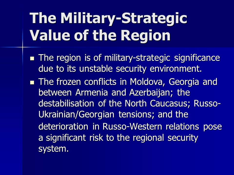 The Military-Strategic Value of the Region The region is of military-strategic significance due to its unstable security environment.