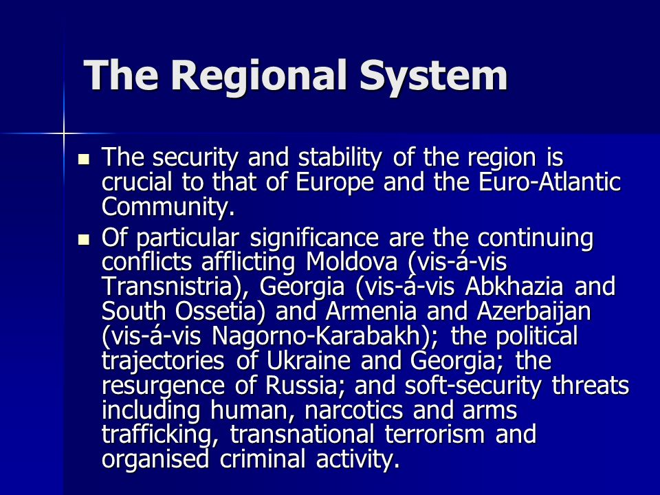 The Regional System The security and stability of the region is crucial to that of Europe and the Euro-Atlantic Community.