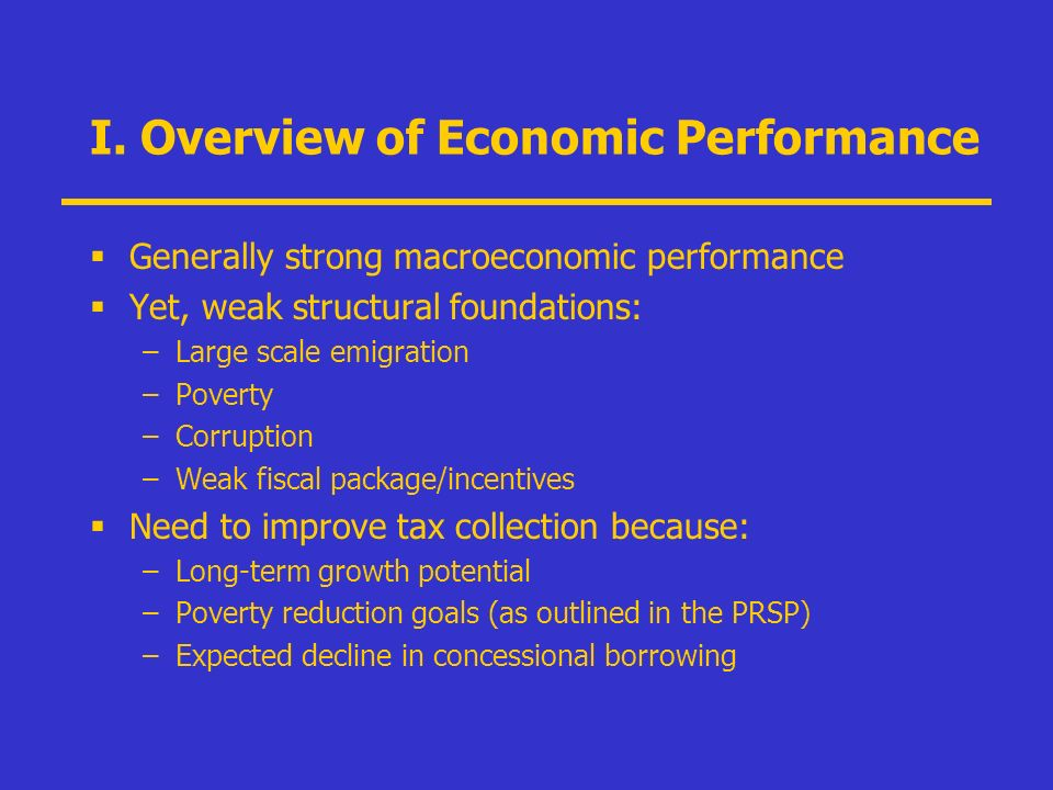 I. Overview of Economic Performance Generally strong macroeconomic performance Yet, weak structural foundations: –Large scale emigration –Poverty –Cor