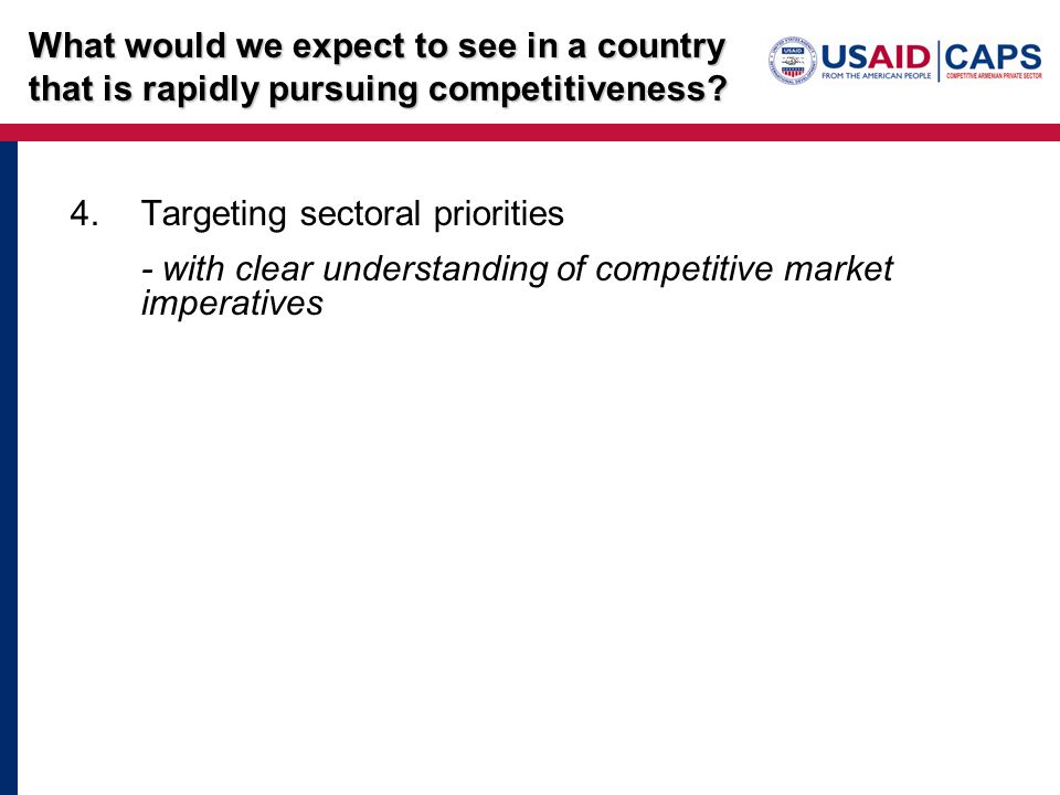 4.Targeting sectoral priorities - with clear understanding of competitive market imperatives What would we expect to see in a country that is rapidly