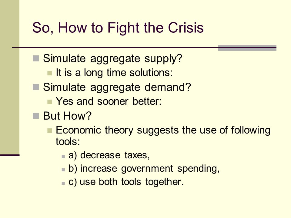 So, How to Fight the Crisis Simulate aggregate supply.